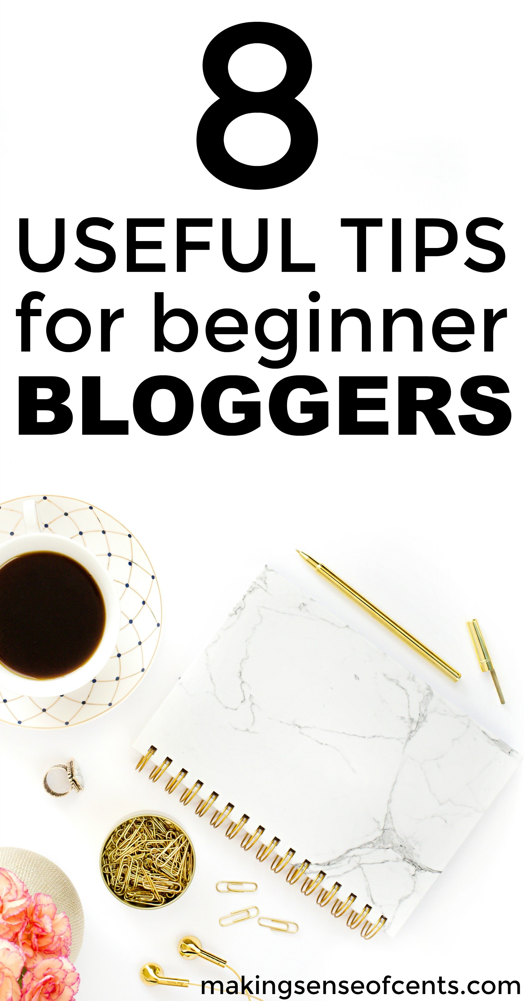 Check out this list of 8 useful tips for beginner bloggers. This is a great list!