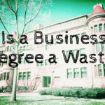 Is a Business Degree a Waste?