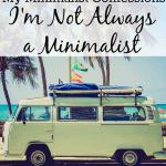 My Minimalist Confessions – I'm Not Always a Minimalist