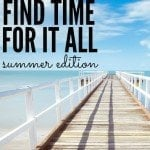 Finding Time For It All – Summer Edition