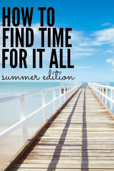 Finding Time For It All - Summer Edition