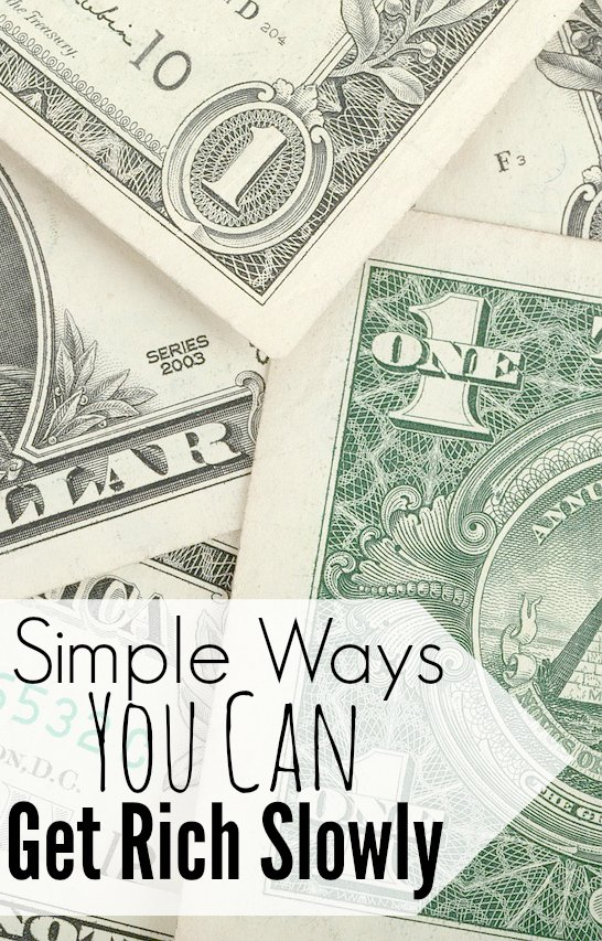 Simple Ways YOU Can Get Rich Slowly