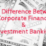 The Difference Between Corporate Finance & Investment Banking