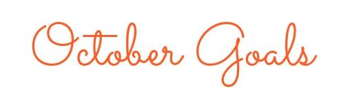 October Goals and Life Update