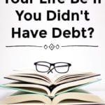 How Would Your Life Be If You Didn't Have Debt?