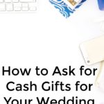 How to Ask for Cash Gifts for Your Wedding