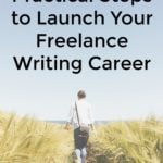 3 Practical Steps to Launch Your Freelance Writing Career