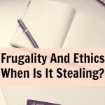 Frugality And Ethics – When Is It Stealing?