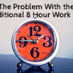 The Problem With the Traditional 8 Hour Work Day