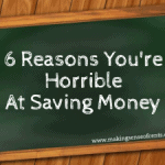 6 Reasons You're Horrible At Saving Money