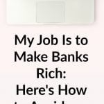 My Job Is to Make Banks Rich: Here's How to Avoid our Wrath