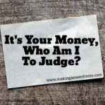 It's Your Money, Who Am I To Judge?