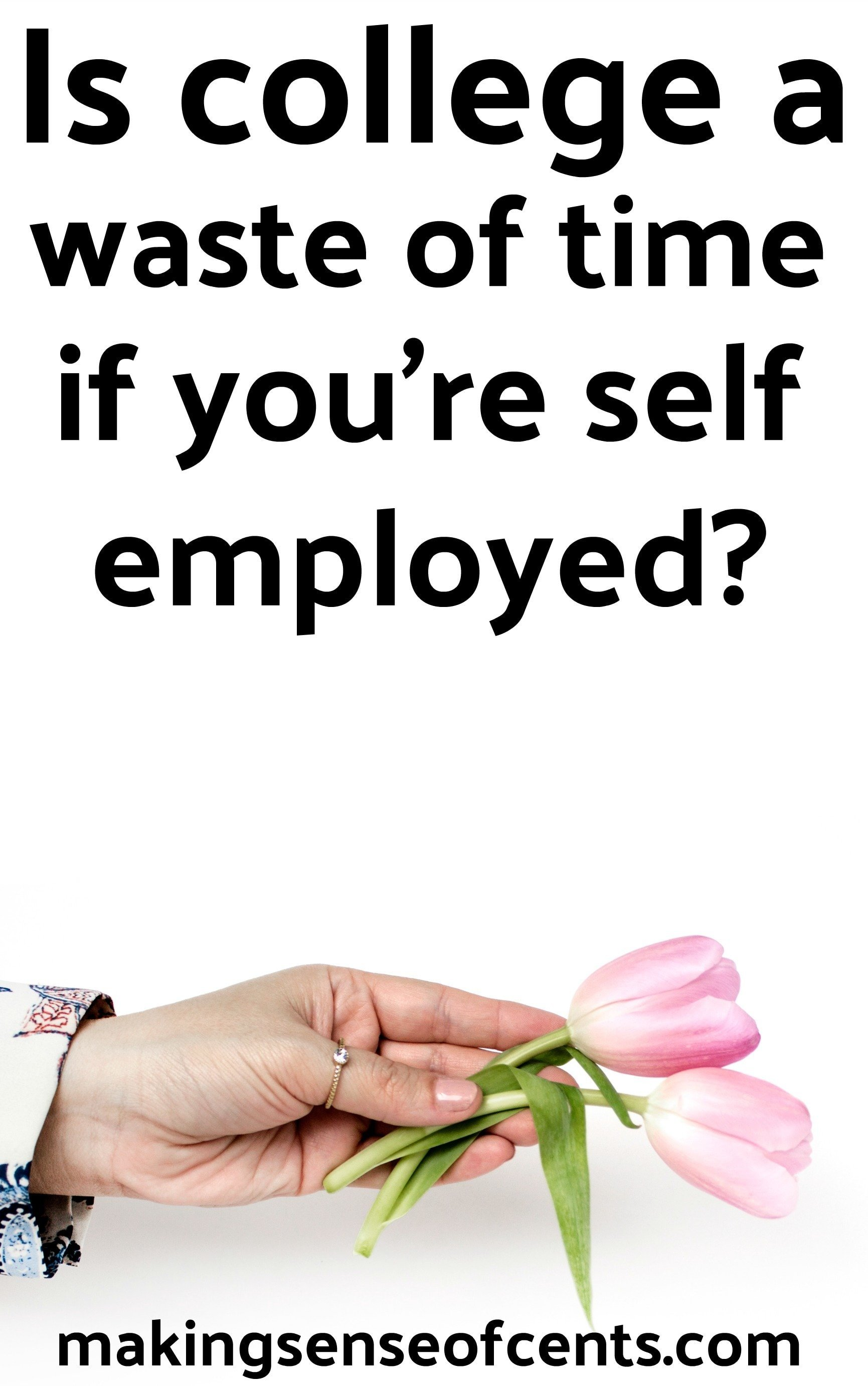 Find out if college is a waste if you're self-employed. What do you think?