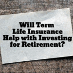 Will Term Life Insurance Help with Investing for Retirement?