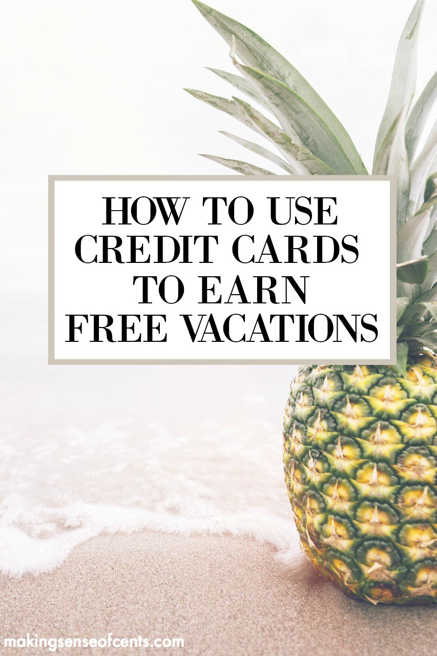 How To Use Credit Cards To Earn CheapFree Vacations