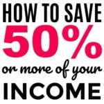 How To Save 50% Or More Of Your Income
