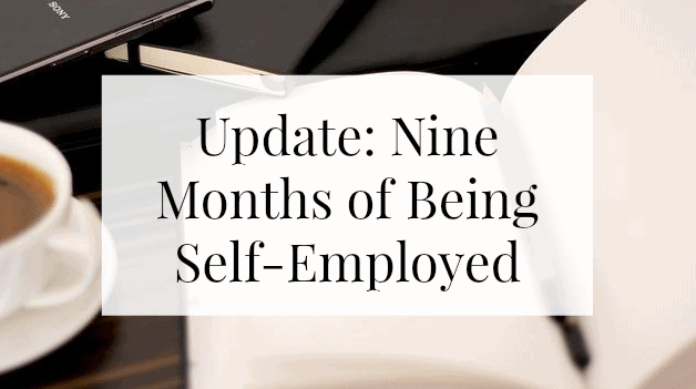Update- Nine Months of Being Self-Employed