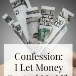 Confession: I Let Money Control My Life
