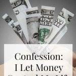 Confession: I Let Money Control My Life