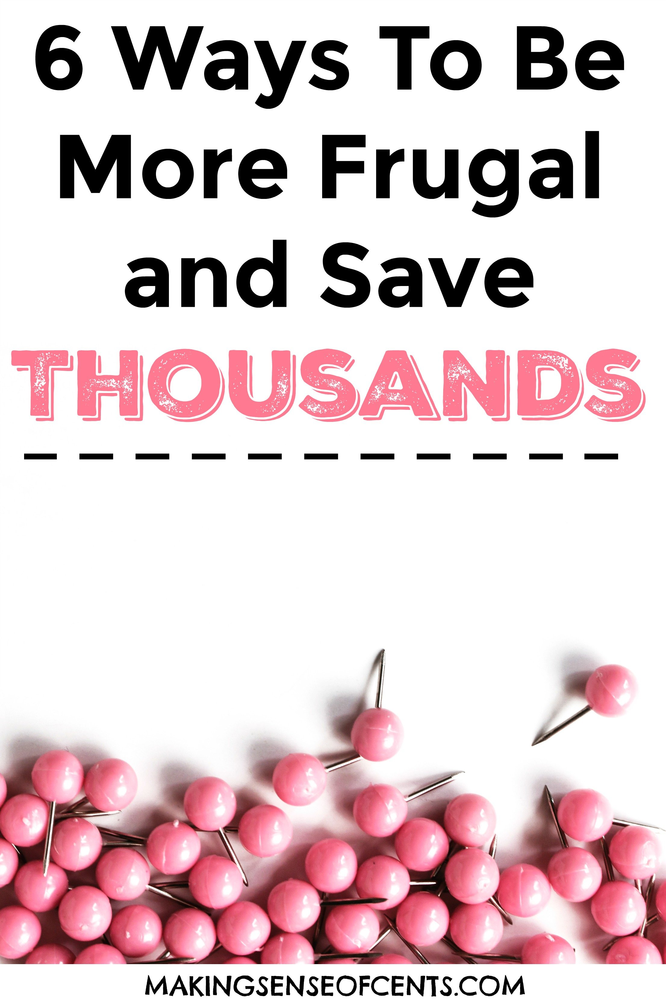 6 Ways To Be More Frugal and Save Thousands
