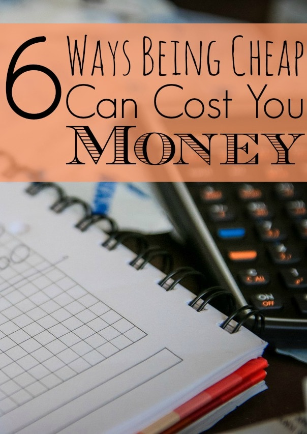 6 Ways Being Cheap Can Cost You Money