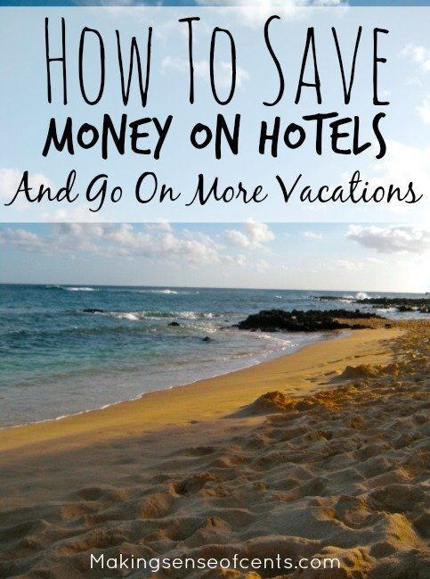 How To Save Money On Hotels And Go On More Vacations Making Sense Of Cents