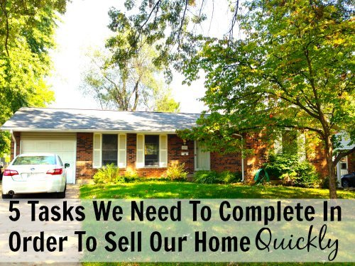 5 Tasks We Need To Complete In Order To Sell Our Home Quickly