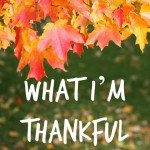 What I'm Thankful For – Being Positive Can Change Your Life