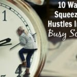 10 Ways To Squeeze Side Hustles Into Your Busy Schedule