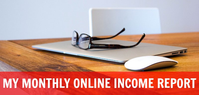 My Monthly Online Income Report