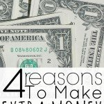 4 Reasons To Make Extra Money – It Changed My Life And It Can Change Yours Too!