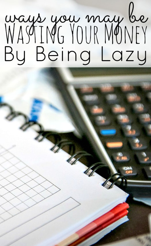 9 Ways To Waste Your Money By Being Lazy
