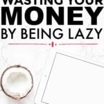 Is Your Laziness Costing You Money?