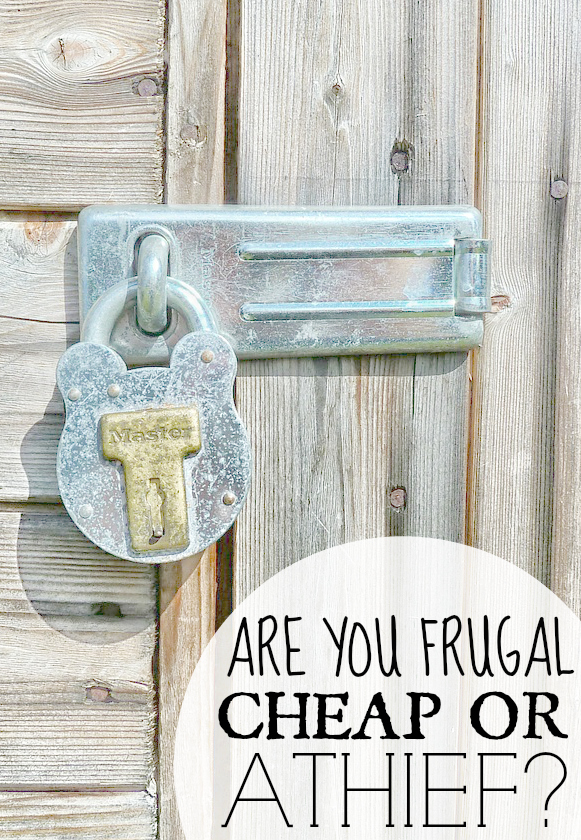 Are You Frugal, Cheap, Or A Thief - Frugal Living