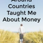 What Hopping Around Countries Taught Me About Money