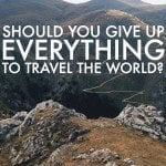 I'm Giving Up Everything to Travel the World. Am I Crazy?