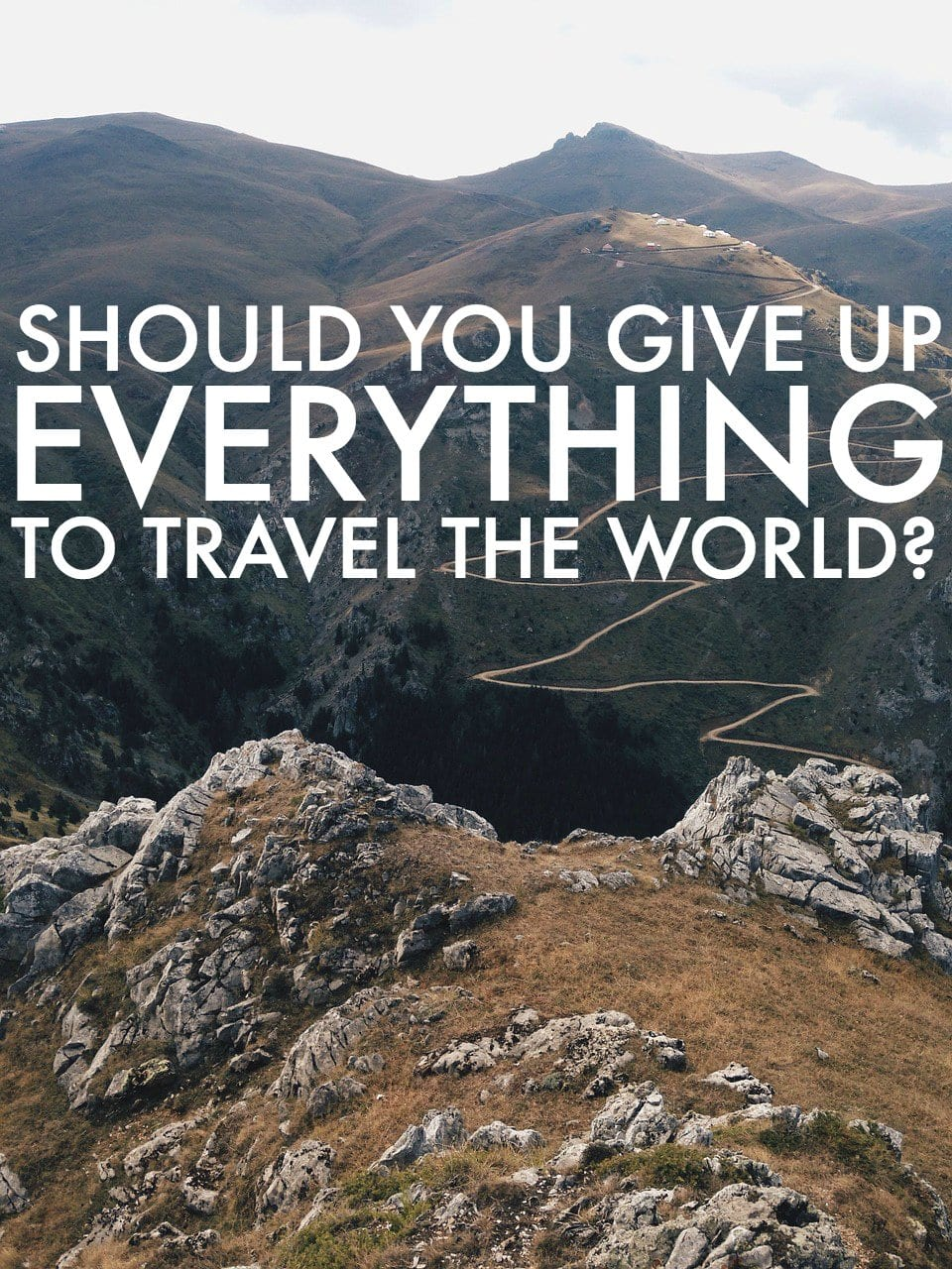 How To Travel The World And Leave Everything Behind