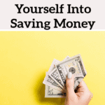 9 Actions To Take To Trick Yourself Into Saving Money