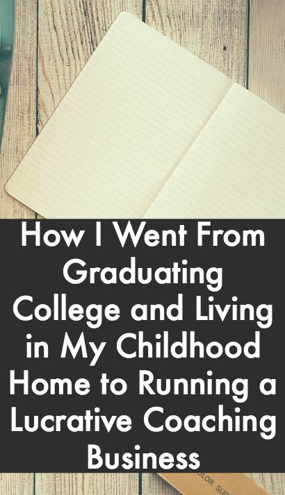 How I Went From Graduating College and Living in My Childhood Home to Running a Lucrative Coaching Business