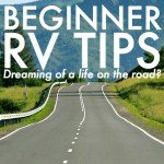 Beginner RV Tips – Dreaming Of A Life On The Road?