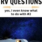 Common RV Questions – Yes, I Even Talk About What We Do With #2