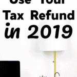 8 Smart Ways To Use Your Tax Refund in 2019