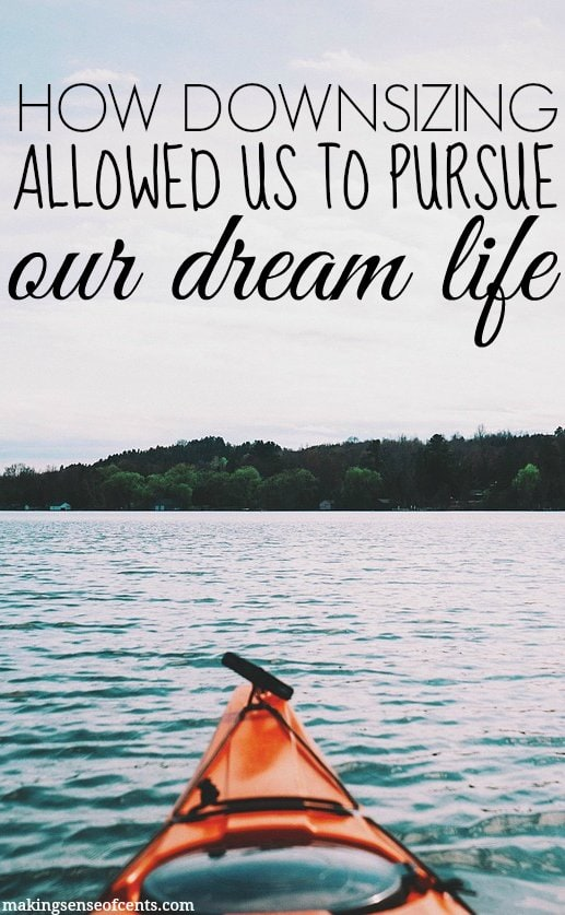 How Downsizing Our House Has Allowed Us To Pursue Our Dream Life