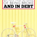 Are You Stuck In Debt? Let's Ditch The Cycle Of Being Broke And In Debt