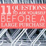 11 Questions To Ask Yourself Before A Large Purchase