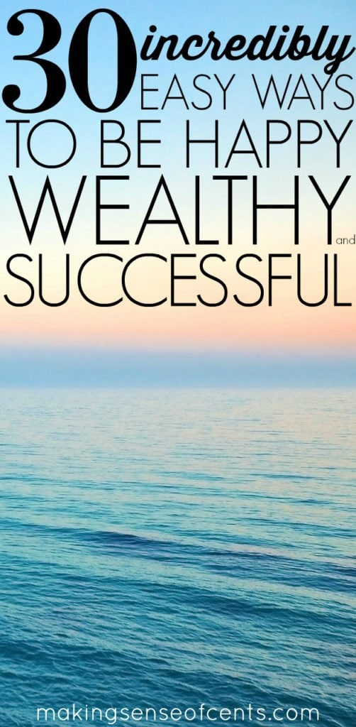 To help you gain motivation or to just remind you of your full potential, here are 30 incredibly easy ways to be happier, wealthier, and more successful.