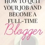 How To Quit Your Job And Become A Full-Time Blogger