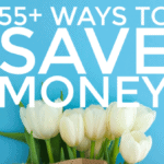 Over 55 Ways To Save Money! – My Best Money Saving Tips