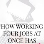 How Working 4 Jobs At Once Has Changed My Life