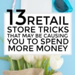 13 Retail Store Tricks That May Be Causing You To Spend More Money